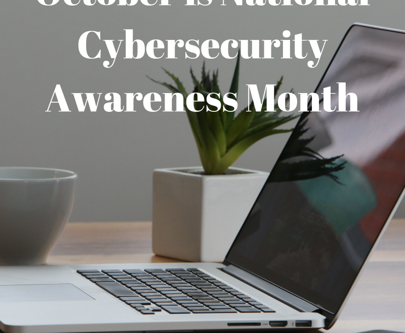 October is National Cybersecurity Awareness Month And Safety At Work Is Vital